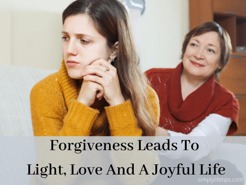 Forgiveness Leads To Light, Love And A Joyful Life