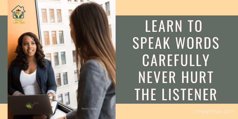Learn To Speak Words Carefully Never Hurt The Listener