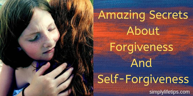Amazing Secrets About Forgiveness And Self-Forgiveness